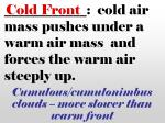 cold air mass pushes under a warm air mass and forces the warm air steeply up