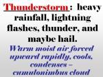 heavy rainfall lightning flashes thunder and maybe hail
