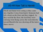 5 44 how tall is harold