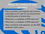 adjust the window of your calculator