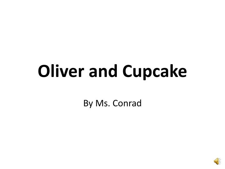 oliver and cupcake n.