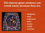 old stained glass windows can break easily because they are