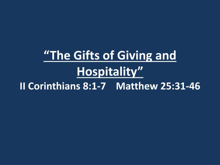 the gifts of giving and hospitality ii corinthians 8 1 7 matthew 25 31 46 n.