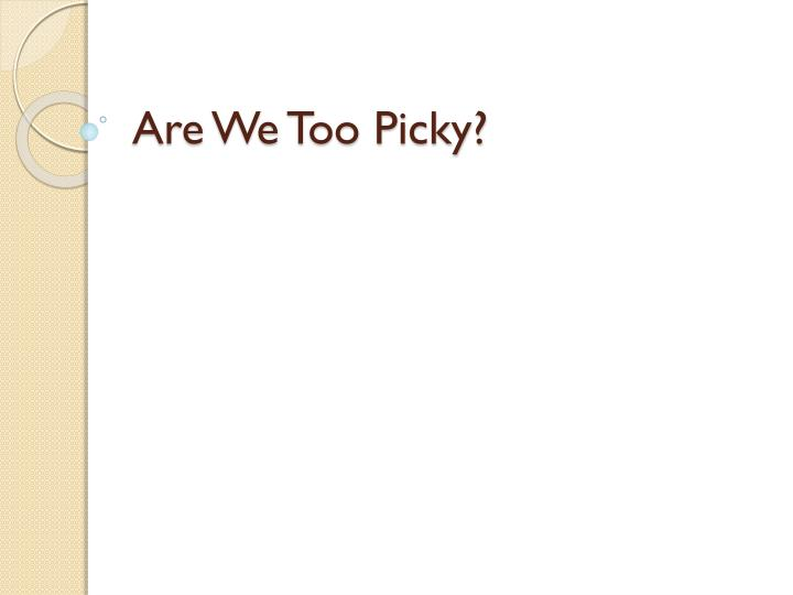 are we too picky n.