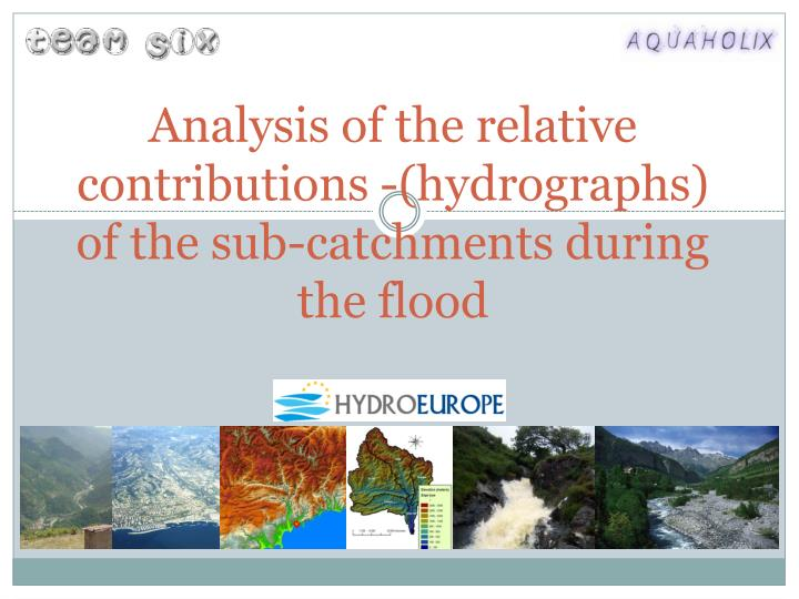 analysis of the relative contributions hydrographs of the sub catchments during the flood n.