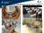 tt2 tile removal cold tests