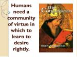 humans need a community of virtue in which to learn to desire rightly