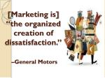 marketing is the organized creation of dissatisfaction general motors