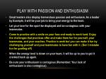 play with passion and enthusiasm