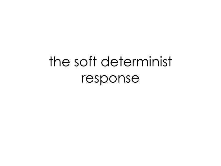 the soft determinist response n.
