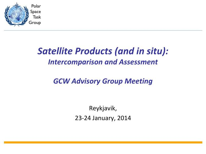 satellite products and in situ intercomparison and assessment gcw advisory group meeting n.