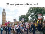 who organises strike action