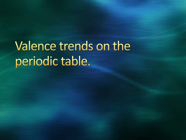 valence trends on the periodic table n.
