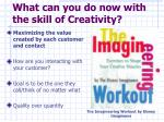 what can you do now with the skill of creativity