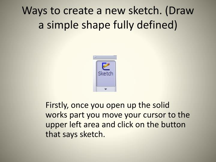 ways to create a new sketch draw a simple shape fully defined n.