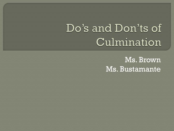 do s and don ts of culmination n.
