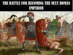 the battle for becoming the next roman emperor