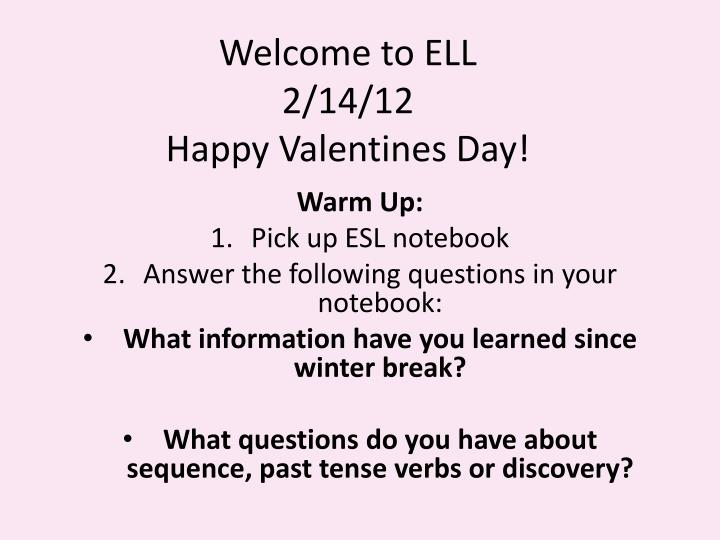 welcome to ell 2 14 12 happy valentines day n.