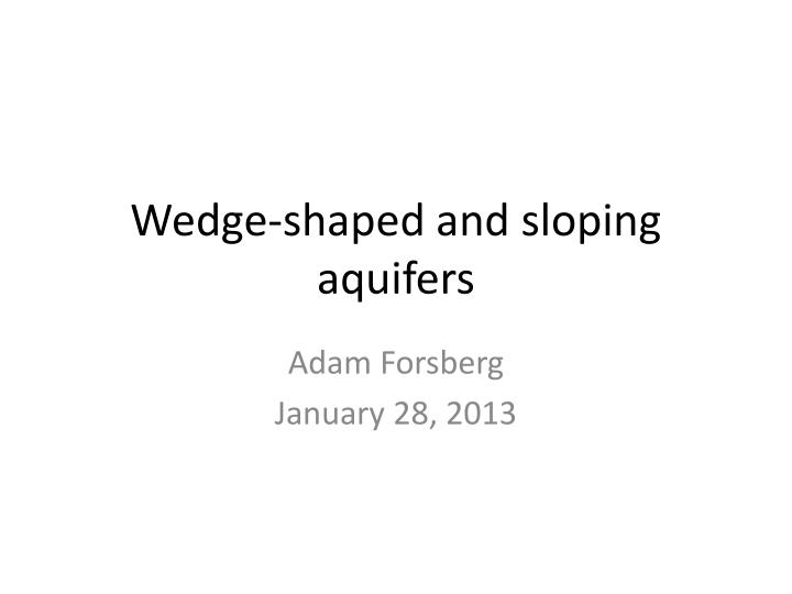 wedge shaped and sloping aquifers n.