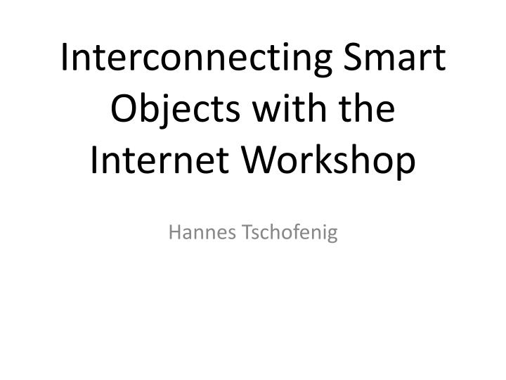 interconnecting smart objects with the internet workshop n.