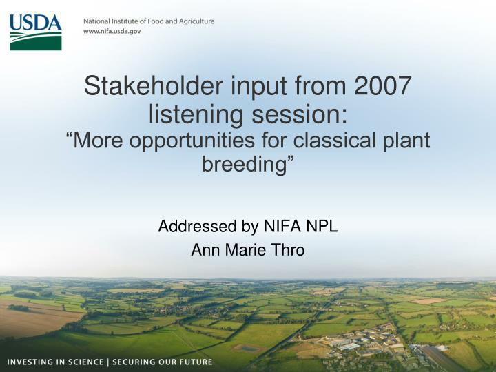 stakeholder input from 2007 listening session more opportunities for classical plant breeding n.