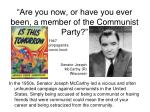 are you now or have you ever been a member of the communist party