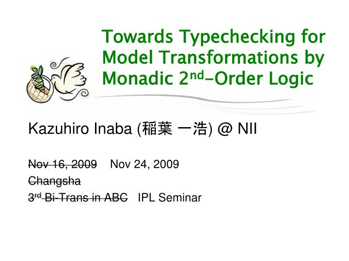 towards typechecking for model transformations by monadic 2 nd order logic n.