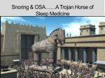 snoring osa a trojan horse of sleep medicine