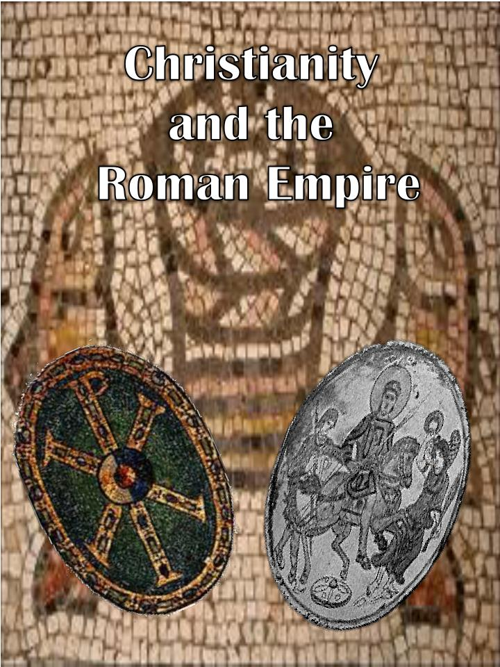 christianity and the roman empire Free essay: factors which led to the spread of christianity in the roman empire christianity was not born in a vacumn there were many social, geographical.