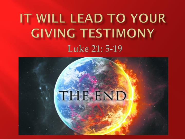 it will lead to your giving testimony n.
