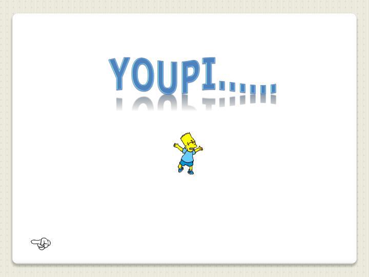 YOUPI……