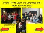 step 5 try to learn the language and make some friends
