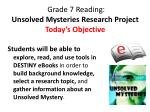 grade 7 reading unsolved mysteries research project today s objective