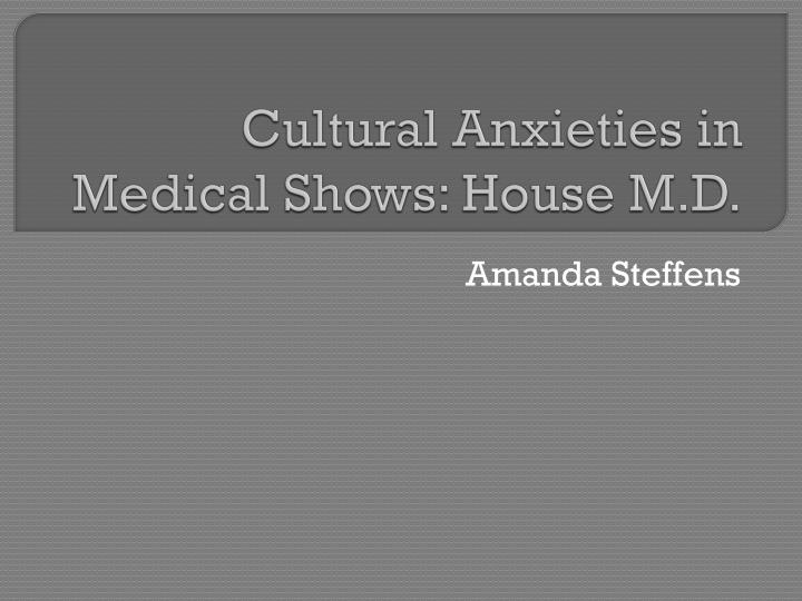 cultural anxieties in medical shows house m d n.
