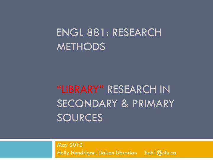 engl 881 research methods library research in secondary primary sources n.