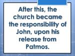 after this the church became the responsibility of john upon his release from patmos