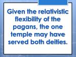 given the relativistic flexibility of the pagans the one temple may have served both deities