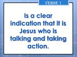 is a clear indication that it is jesus who is talking and taking action