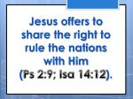 jesus offers to share the right to rule the nations with him ps 2 9 isa 14 12