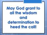 may god grant to all the wisdom and determination to heed the call