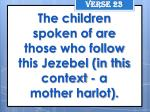 the children spoken of are those who follow this jezebel in this context a mother harlot