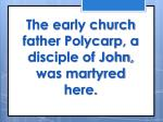 the early church father polycarp a disciple of john was martyred here