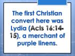 the first christian convert here was lydia acts 16 14 15 a merchant of purple linens