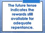 the future tense indicates the rewards still available for adequate repentance