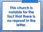 this church is notable for the fact that there is no reproof in the letter