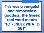 this was a vengeful and remorseless goddess the greek root word means to render what is due