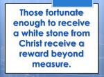 those fortunate enough to receive a white stone from christ receive a reward beyond measure