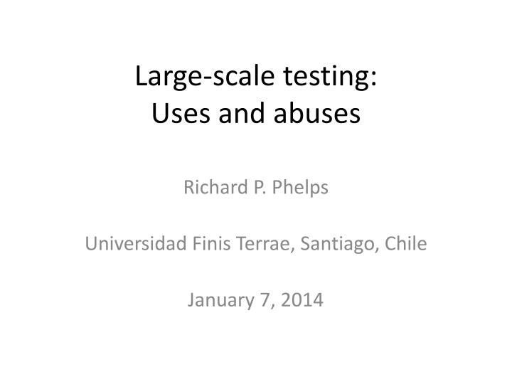large scale testing uses and abuses n.