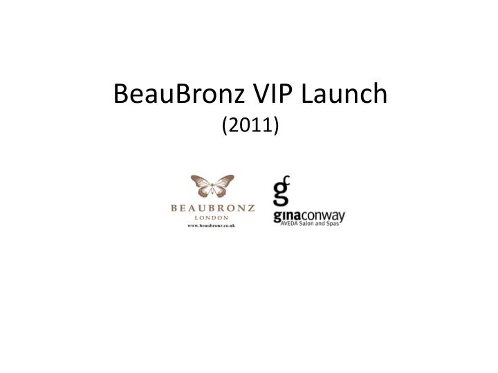 beaubronz vip launch 2011 n.