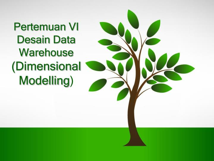 pertemuan vi desain data warehouse dimensional modelling n.